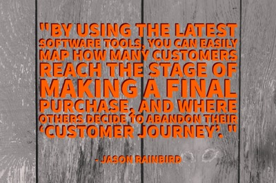 """""""By using the latest software tools, you can easily map how many customers reach the stage of making a final purchase, and where others decide to abandon their 'customer journey'."""" - Jason Rainbird"""